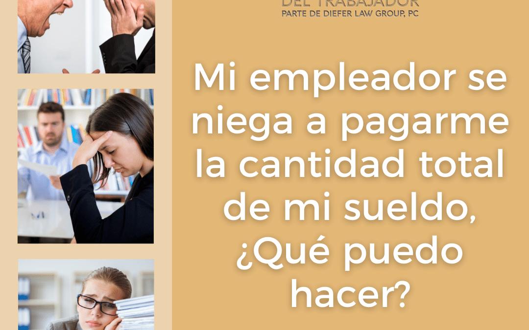 Mi empleador se niega a pagarme la cantidad total de mi sueldo, ¿Qué puedo hacer?