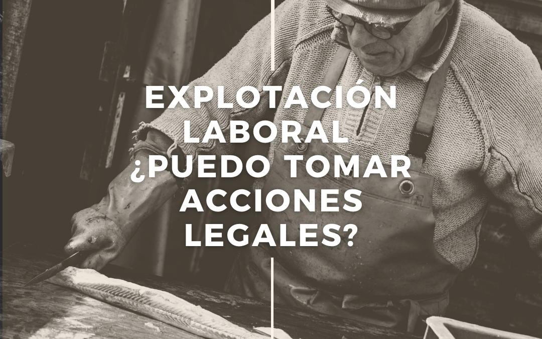 Explotación laboral: ¿Qué acciones legales puedo tomar?